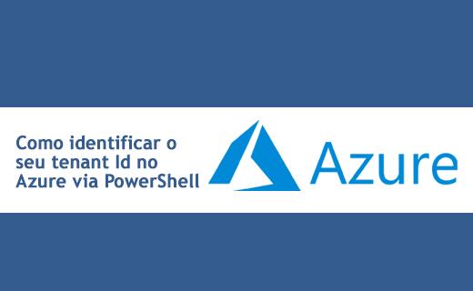 Como identificar o seu tenant Id no Azure via PowerShell