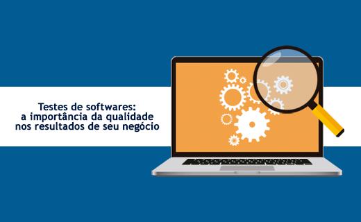Entenda a importância da qualidade dos testes de softwares